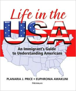 Life in the USA: An Immigrant's Guide to Understanding Americans