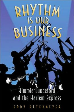 Rhythm Is Our Business: Jimmie Lunceford and the Harlem Express