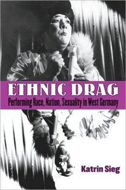 Ethnic Drag: Performing Race, Nation, Sexuality in West Germany