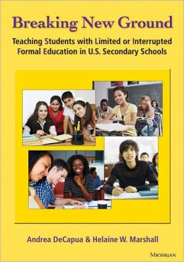 Breaking New Ground: Teaching Students with Limited or Interrupted Formal Education in U. S. Secondary Schools