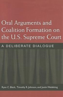 Oral Arguments and Coalition Formation on the U. S. Supreme Court: A Deliberate Dialogue