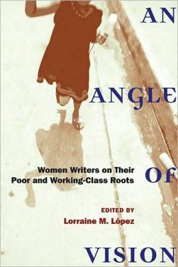 An Angle of Vision: Women Writers on Their Poor and Working-Class Roots