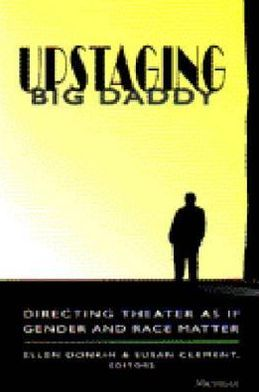 Upstaging Big Daddy: Directing Theater as if Gender and Race Matter