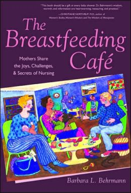 The Breastfeeding Cafe: Mothers Share the Joys, Challenges, and Secrets of Nursing