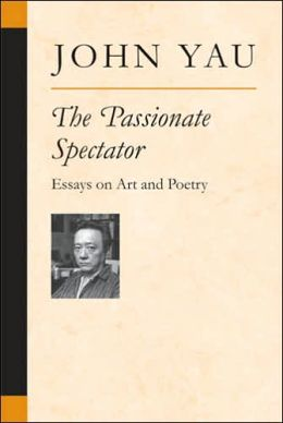The Passionate Spectator: Essays on Art and Poetry