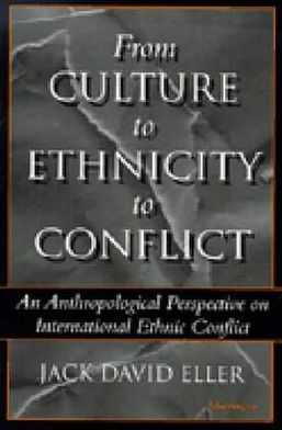 From Culture to Ethnicity to Conflict: An Anthropological Perspective on Ethnic Conflict
