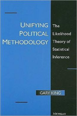 Unifying Political Methodology: The Likelihood Theory of Statistical Inference