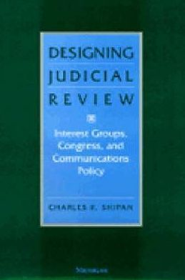 Designing Judicial Review: Interest Groups, Congress, and Communications Policy