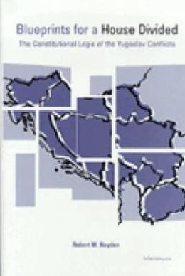 Blueprints for a House Divided: The Constitutional Logic of the Yugoslav Conflicts