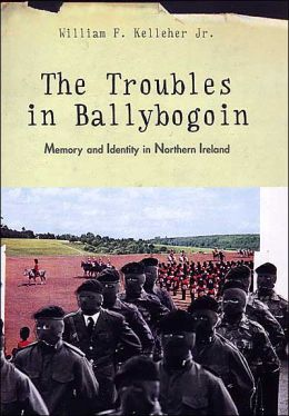 The Troubles in Ballybogoin: Memory and Identity in Northern Ireland
