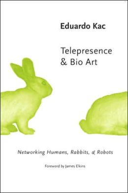 Telepresence and Bio Art: Networking Humans, Rabbits and Robots