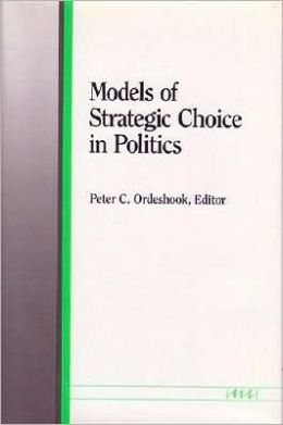 Models of Strategic Choice in Politics