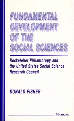 Fundamental Development of the Social Sciences: Rockefeller Philanthropy and the United States Social Science Research Council