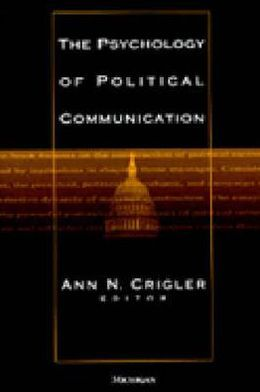 The Psychology of Political Communication