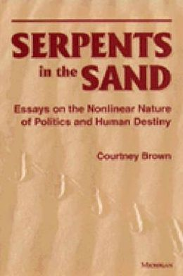 Serpents in the Sand: Essays in the Nonlinear Nature of Politics and Human Destiny