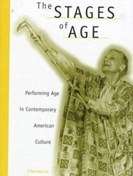 The Stages of Age: Performing Age in Contemporary American Culture