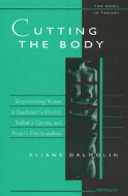 Cutting the Body: Representing Woman in Baudelaire's Poetry, Truffaut's Cinema, and Freud's Psychoanalysis