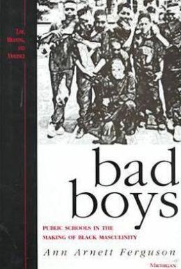Bad Boys: Public Schools in the Making of Black Masculinity