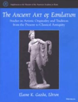 The Ancient Art of Emulation: Studies in Artistic Originality and Tradition from the Present to Classical Antiquity