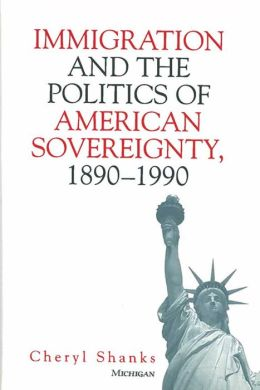 Immigration and the Politics of American Sovereignty, 1890-1990