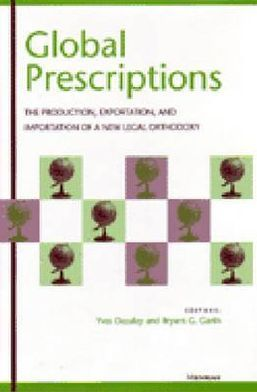 Global Prescriptions: The Production, Exportation, and Importation of a New Legal Orthodoxy