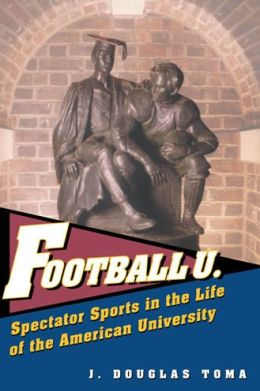 Football U.: Spectator Sports in the Life of the American University