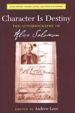 Character Is Destiny: The Autobiography of Alice Salomon