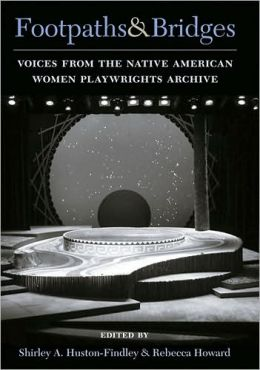 Footpaths and Bridges: Voices from the Native American Women Playwrights Archive