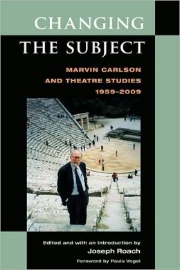 Changing the Subject: Marvin Carlson and Theatre Studies, 1959-2009