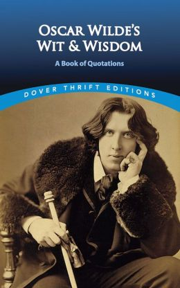 Oscar Wilde's Wit and Wisdom: A Book of Quotations