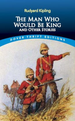 The The Man Who Would Be King: and Other Stories Man Who Would Be King
