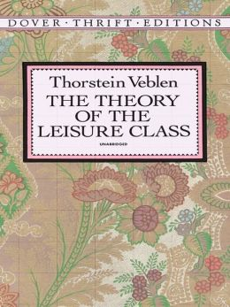 The The Theory of the Leisure Class Theory of the Leisure Class
