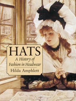 Hats: A History of Fashion in Headwear