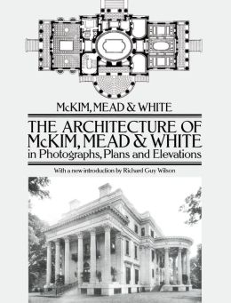The Architecture of McKim, Mead & White in Photographs, Plans and Elevations