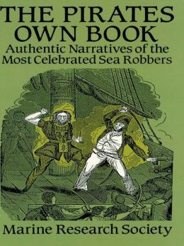 The Pirates Own Book: Authentic Narratives of the Most Celebrated Sea Robbers Pirates Own Book