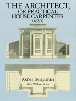 The Architect, or Practical House Carpenter (1830)