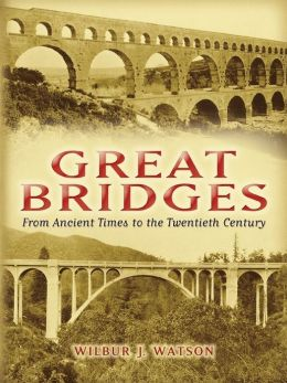 Great Bridges: From Ancient Times to the Twentieth Century