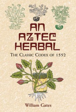 An An Aztec Herbal: The Classic Codex of 1552 Aztec Herbal