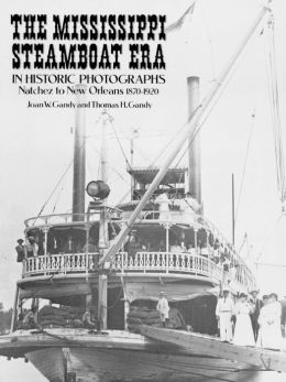 The Mississippi Steamboat Era in Historic Photographs: Natchez to New Orleans, 187-192