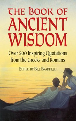 The The Book of Ancient Wisdom: Over 500 Inspiring Quotations from the Greeks and Romans Book of Ancient Wisdom
