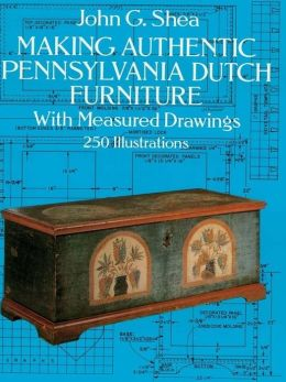 Making Authentic Pennsylvania Dutch Furniture: With Measured Drawings