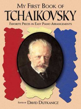 My First Book of Tchaikovsky: Favorite Pieces in Easy Piano Arrangements