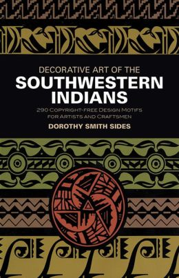 Decorative Art of the Southwest Indians: 290 Copyright-free Design Motifs for Artists and Craftsmen