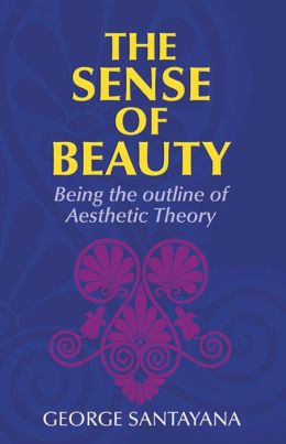 Sense of Beauty: Being the Outline of Aesthetic Theory