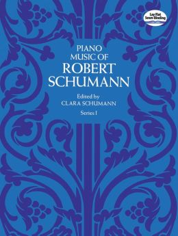 Piano Music of Robert Schumann: (Sheet Music)