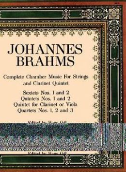 Complete Chamber Music for Strings & Clarinet Quintet: Sextets Nos. 1 & 2, Quintets Nos. 1 & 2, Quintet for Clarinet or Viola, Quartets Nos. 1, 2, & 3: (Sheet Music)