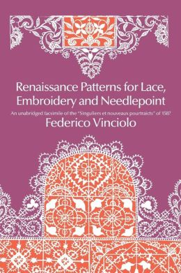 Renaissance Patterns for Lace, Embroidery and Needlepoint: An Unabridged Facsimile of the singuliers Et Nouveaux Pourtraicts of 1587