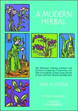 A Modern Herbal: The Medicinal, Culinary, Cosmetic and Economic Properties, Cultivation and Folk Lore of Herbs, Grasses, Fungi Shrubs and Trees With all Their Modern Scientific Uses
