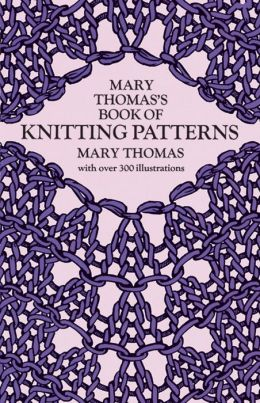 Knitting Pattern Book Barnes And Noble : Mary Thomass Book of Knitting Patterns by Mary Thomas 9780486228181 ...