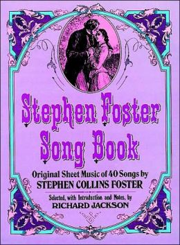 Stephen Foster Song Book: Original Sheet Music of 40 Songs by Stephen Collins Foster
